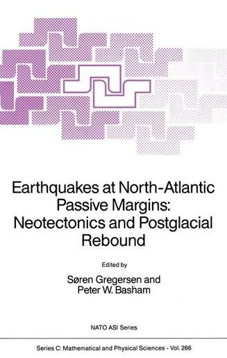 Earthquakes At North-atlantic Passive Margins: Neotectonics And Postglacial Rebound by Soren Gregersen