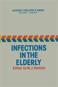 Infections In The Elderly by M.J. Denham