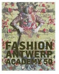 Fashion! Antwerp! Academy!: 50 Years Of Fashion Academy