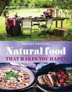 Natural Food That Makes You Happy by Pascale Naessens