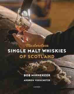 Masterclass: Single Malt Whiskies Of Scotland by Bob Minnekeer