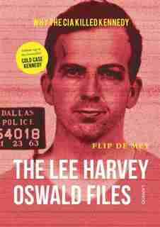 The Lee Harvey Oswald Files: Why The Cia Killed Kennedy by Flip De Mey