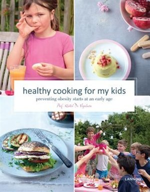 Healthy Cooking For My Kids: Preventing Obesity Starts At An Early Age by Kristel De Vogelaere