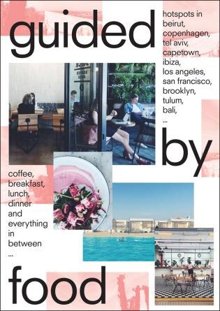Guided By Food: Coffee, Breakfast, Lunch, Dinner And Everything In Between Around The World by Barbara Jacops