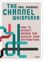 The Channel Whisperer: How To Recruit, Manage And Develop Your Distributors