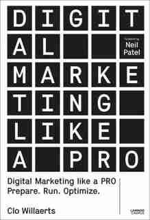 Digital Marketing Like A Pro: Prepare. Run. Optimize. de Clo Willaerts