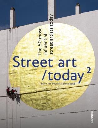 Street Art Today Ii: The 50 Most Influential Street Artists Roday by Bjorn Van Poucke