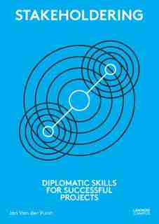 Stakeholdering: Diplomatic Skills For Successful Projects by Jan Van Der Vurst