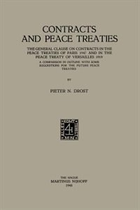 Contracts and Peace Treaties: The General Clause on Contracts in the Peace Treaties of Paris 1947 and in the Peace Treaty of Vers by Pieter Nicolaas Drost