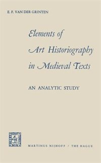 Elements of Art Historiography in Medieval Texts by Evert Frans Grinten