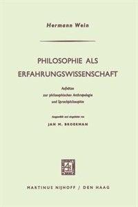 Philosophie Als Erfahrungswissenschaft: Aufsätze Zur Philosophischen Anthropologie Und Sprachphilosophie by Hermann Wein