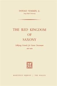 The Red Kingdom of Saxony: Lobbying Grounds for Gustav Stresemann by Donald Warren Jr