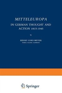 Mitteleuropa: In German Thought and Action 1815-1945 by Henry Cord Meyer