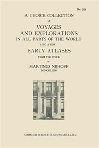 A Choice Collection of Voyages and Explorations in All Parts of the World Also a Few Early Atlases: From the Stock of Martinus Nijhoff Bookseller by Martinus Nijhoff