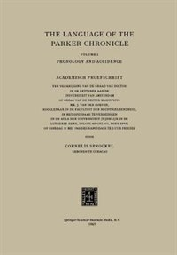 The Language of the Parker Chronicle: Volume I: Phonology and Accidence. Academisch Proefschrift by Cornelis Sprockel