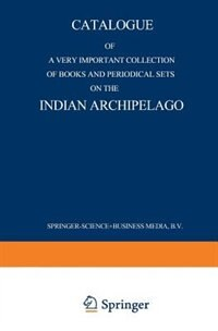 Catalogue of a very important collection of books and periodical sets on the Indian Archipelago: Voyages - History - Ethnography, Archaeology and Fine Arts Government, Colonial Policy, Economics. by Martinus Nijhoff