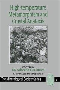 High-temperature Metamorphism and Crustal Anatexis by J.R. Ashworth