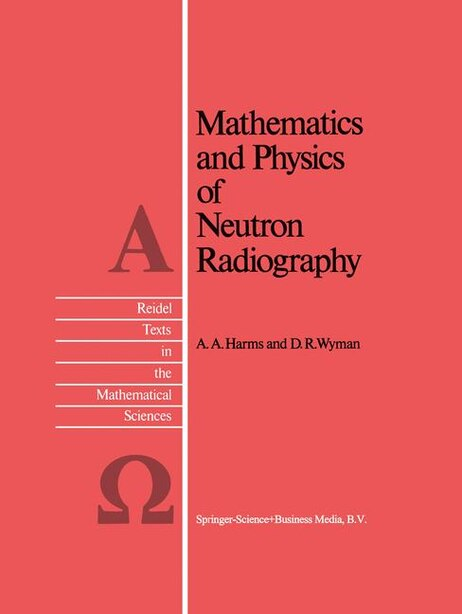 Mathematics and Physics of Neutron Radiography by A.A. Harms