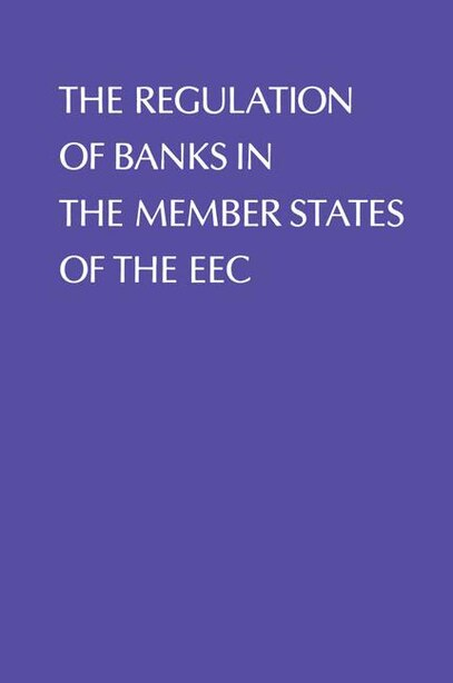 Regulation of Banks in the Member States of the EEC by J. Welch