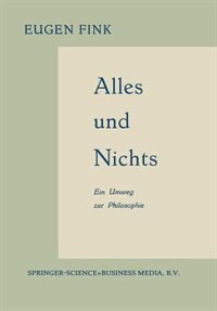 Alles Und Nichts: Ein Umweg Zur Philosophie