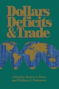 Dollars Deficits & Trade by James A. Dorn
