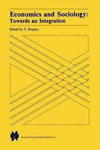 Economics and Sociology: Towards an Integration by T. Huppes