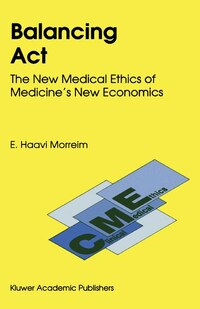 Balancing Act: The New Medical Ethics of Medicine's New Economics