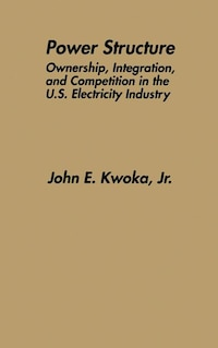 Power Structure: Ownership, Integration, and Competition in the U.S. Electricity Industry