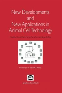 New Developments and New Applications in Animal Cell Technology: Proceedings of the 15th ESACT Meeting by Otto-Wilhelm Merten