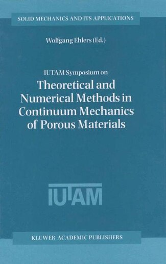 IUTAM Symposium on Theoretical and Numerical Methods in Continuum Mechanics of Porous Materials: Proceedings Of The Iutam Symposium Held At The University Of Stuttgart, Germany, September 5-10, 19 by Wolfgang Ehlers