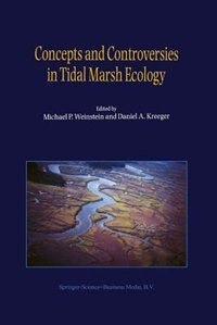 Concepts and Controversies in Tidal Marsh Ecology by M.P. Weinstein