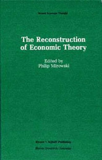 The Reconstruction of Economic Theory by Philip Mirowski
