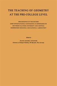 The Teaching of Geometry at the Pre-College Level: Proceedings of the Second CSMP International Conference Co-Sponsored by Southern Illinois Universit by Hans-Georg Steiner