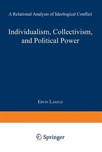 Individualism, Collectivism, And Political Power: A Relational Analysis Of Ideological Conflict by Érvín László