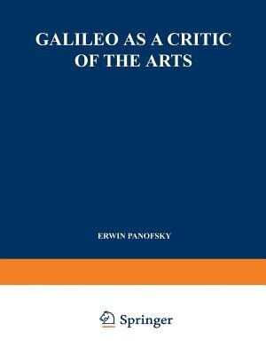 Galileo As A Critic Of The Arts by Erwin Panofsky