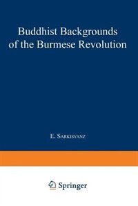 Buddhist Backgrounds of the Burmese Revolution by Manuel Sarkisyanz