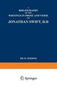A Bibliography Of The Writings In Prose And Verse Of Jonathan Swift, D.d. by Dr. H. Teerink