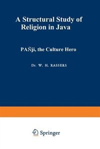Pañji, the Culture Hero: A Structural Study of Religion in Java by W.H. Rassers
