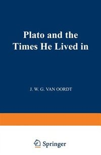Plato and the Times He Lived in by J. W. G. Van Oordt