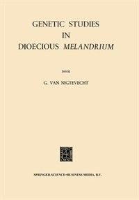 Genetic Studies in Dioecious Melandrium by Gerrit Van Nigtevecht