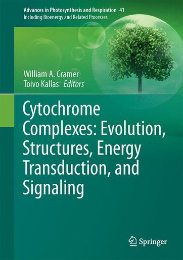 Cytochrome Complexes: Evolution, Structures, Energy Transduction, And Signaling by William A. Cramer