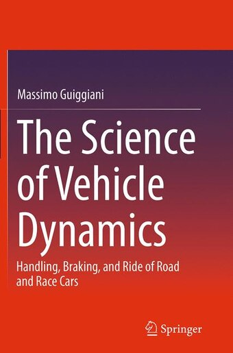 The Science Of Vehicle Dynamics: Handling, Braking, And Ride Of Road And Race Cars by Massimo Guiggiani