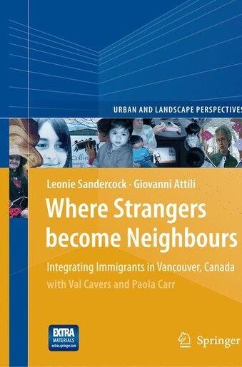 Where Strangers Become Neighbours: Integrating Immigrants In Vancouver, Canada by Leonie Sandercock