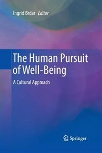 The Human Pursuit of Well-Being: A Cultural Approach by Ingrid Brdar