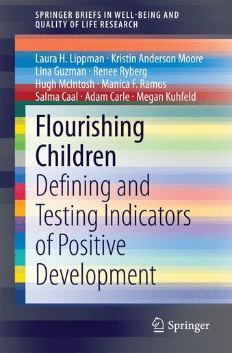 Flourishing Children: Defining and Testing Indicators of Positive Development by Laura H. Lippman