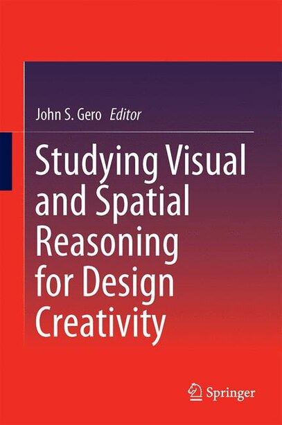 Studying Visual and Spatial Reasoning for Design Creativity by John S. Gero