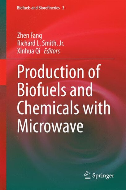 Production of Biofuels and Chemicals with Microwave by Zhen Fang