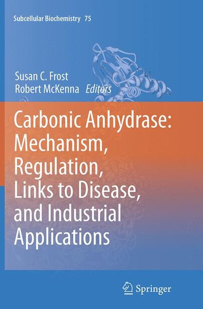 Carbonic Anhydrase: Mechanism, Regulation, Links To Disease, And Industrial Applications by Susan C. Frost