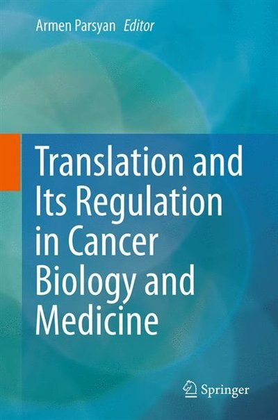 Translation And Its Regulation In Cancer Biology And Medicine by Armen Parsyan