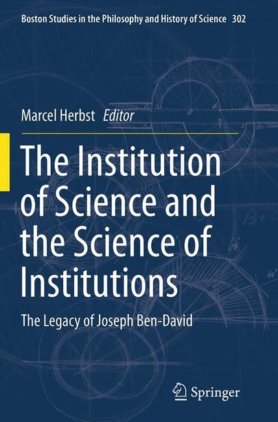 The Institution Of Science And The Science Of Institutions: The Legacy Of Joseph Ben-david by Marcel Herbst